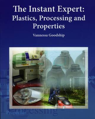 The Instant Expert: Plastics, Processing, and Properties (Paperback)
