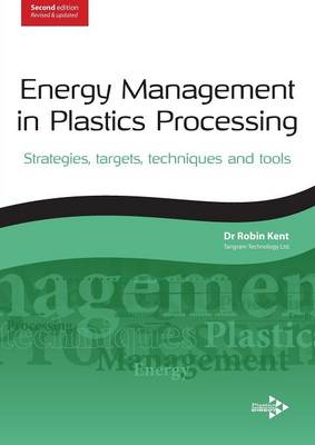 Energy Management in Plastics Processing: Strategies, Targets, Techniques, and Tools (Paperback)