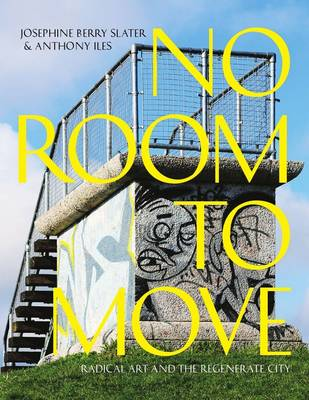 No Room to Move: Radical Art And The Regenerate City (Paperback)