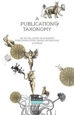 A Publication Taxonomy: 1: An Initial Guide to Academic Publishing Types, Inside and Beyond Academe (Paperback)