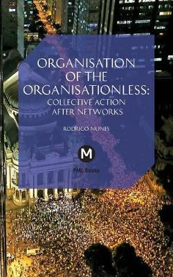 The Organisation of the Organisationless: Collective Action After Networks - Post-Media Lab 6 (Paperback)