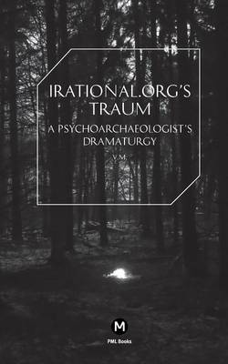 Irational.org's Traum: A Psychoarchaeologist's Dramaturgy - Post-Media Lab 6 (Paperback)