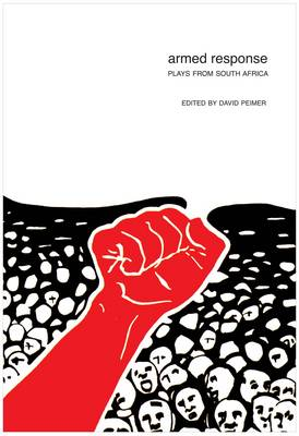 Armed Response: Plays from South Africa - In Performance (Hardback)