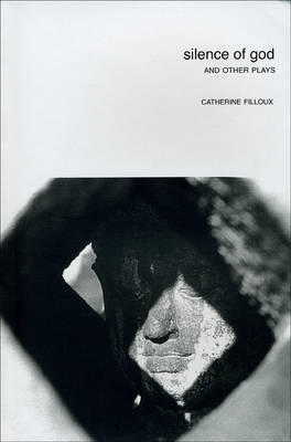 Silence of God: And Other Plays by Catherine Filloux - In Performance (Paperback)