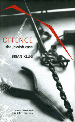 Offence: The Jewish Case - Manifestos for the Twenty-first Century (Hardback)
