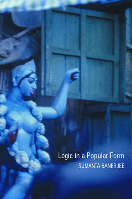 Logic in a Popular Form: Essays on Popular Religion in Bengal (Hardback)