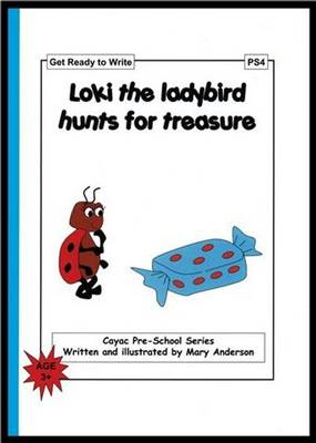 Loki the Ladybird Hunts for Treasure: Get Ready to Write - PS4 - Cayac Pre-school Series No. 4 (Paperback)