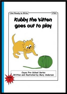 Kubby the Kitten Goes Out to Play: Get Ready to Write - PS5 - Cayac Pre-school Series No. 5 (Paperback)