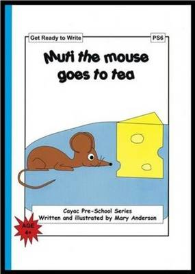 Muti the Mouse Goes to Tea: Get Ready to Write - PS6 - Cayac Pre-school Series No. 6 (Paperback)
