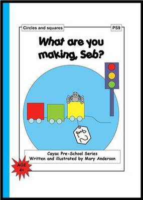 What are You Making, Seb?: Circles and Squares - PS9 - Cayac Pre-school Series No. 9 (Paperback)