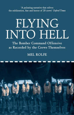 Flying into Hell: The Bomber Command Offensive as Recorded by the Crews Themselves (Paperback)
