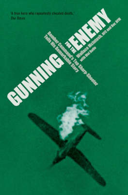 Gunning for the Enemy: Bomber Command's Top Sharp Shooter Tells His Remarkable Story (Paperback)