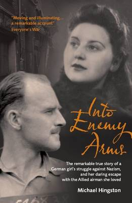 Into Enemy Arms: The Remarkable True Story of a German Girl's Struggle Against Nazism, and Her Daring Escape with the Allied Airman She Loved (Paperback)