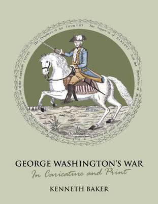 George Washington's War in Caricature and Print (Hardback)