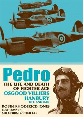 Pedro: The Life and Death of Fighter Ace Osgood Villiers Hanbury, DFC and Bar (Hardback)