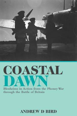 Coastal Dawn: Blenheims in action from the Phoney War through to the Battle of Britain (Hardback)