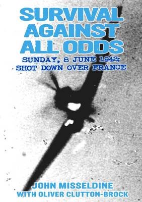 Survival Against All Odds: Sunday, 8 June 1942 - Shot Down Over France (Hardback)