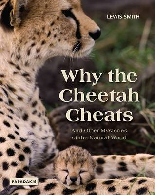 Why the Cheetah Cheats: And Other Mysteries of the Natural World (Paperback)