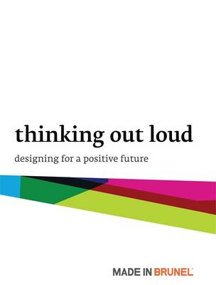 Made in Brunel 09: Thinking Out Loud: Designing for a Positive Future (Paperback)