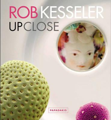 Rob Kesseler: Up Close (Hardback)