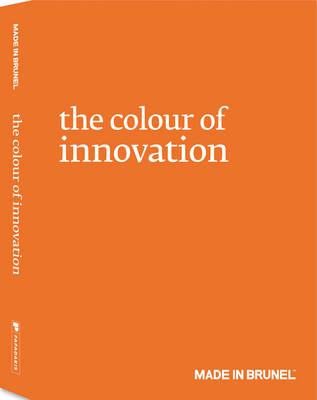 The Colour of Innovation 2011: Made in Brunel (Hardback)