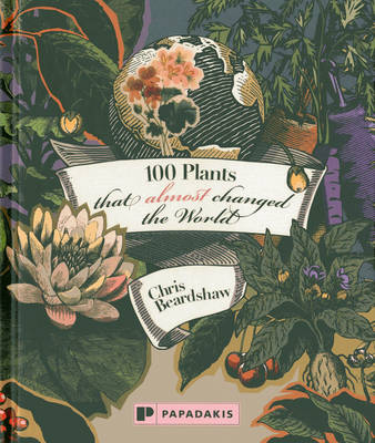 100 Plants That Almost Changed the World (Hardback)