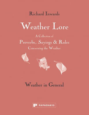 Weather Lore: Weather in General: A Collection of Proverbs, Sayings & Rules Concerning the Weather (Hardback)