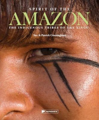 Spirit of the Amazon: The Indigenous Tribes of the Xingu (Hardback)