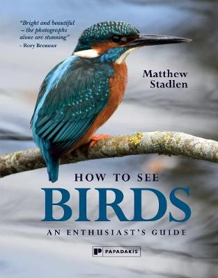 How to See Birds: An Enthusiast's Guide (Hardback)