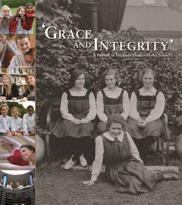 'Grace and Integrity': A Portrait of the Lady Eleanor Holles School (Hardback)