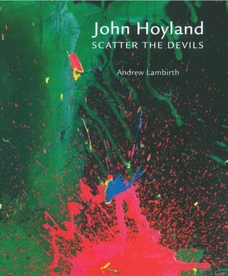John Hoyland RA: Scatter the Devils (Hardback)