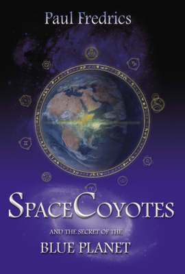SpaceCoyotes and the Secret of the Blue Planet - SpaceCoyotes No. 1 (Hardback)