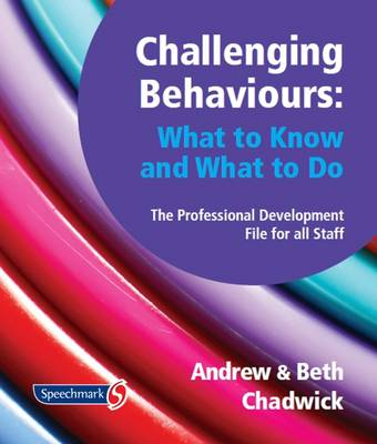 Challenging Behaviours - What to Know and What to Do: The Professional Development File for All Staff (Paperback)