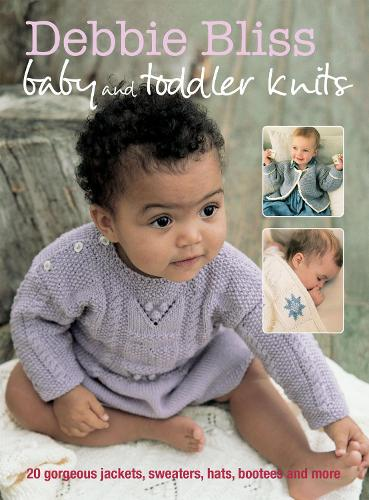 Baby and Toddler Knits: 20 Gorgeous Jackets, Sweaters, Hats, Bootees and More (Paperback)