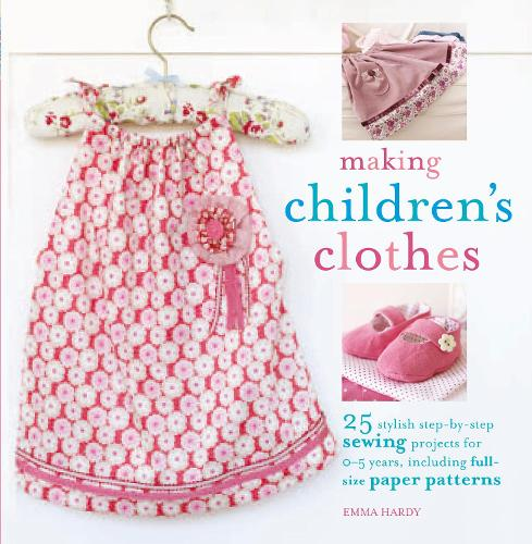 Making Children's Clothes: 25 Step-by-Step Sewing Projects for 0-5 Years, Including Full-Size Paper Patterns (Paperback)