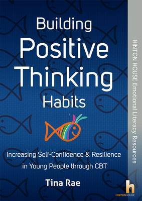 Building Positive Thinking Habits: Increasing Self-Confidence & Resilience in Young People Through CBT (Paperback)