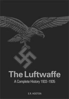 The Luftwaffe: A Complete History, 1933-45 (Hardback)
