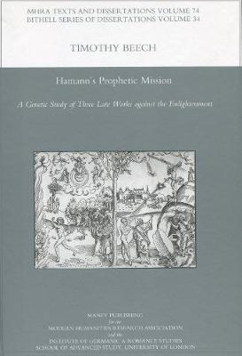 Hamann's Prophetic Mission: A Genetic Study of Three Late Works Against the Enlightenment (Hardback)