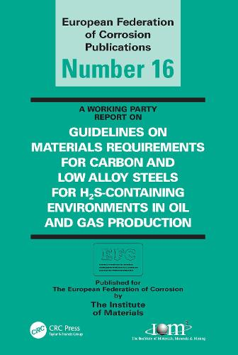 Guidelines on Materials Requirements for Carbon and Low Alloy Steels: For H2S-Containing Environments in Oil and Gas Production (Paperback)