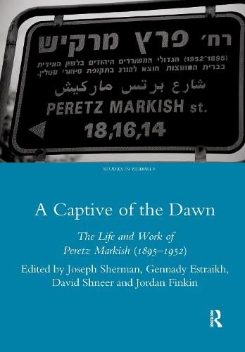 A Captive of the Dawn: The Life and Work of Peretz Markish (1895-1952) (Hardback)