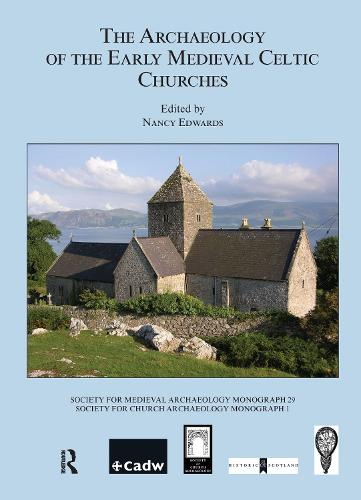 The Archaeology of the Early Medieval Celtic Churches: No. 29 - Society for Medieval Archaeology Monographs (Hardback)