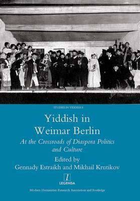 Yiddish in Weimar Berlin: At the Crossroads of Diaspora Politics and Culture (Hardback)