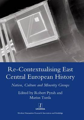 Re-contextualising East Central European History: Nation, Culture and Minority Groups (Hardback)