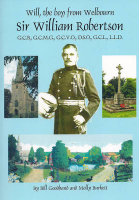 Will, the Boy from Welbourn Sir William Robertson GCB, GCMG, GCVO, DSO, LLD - Once Upon a Wartime 20 (Paperback)