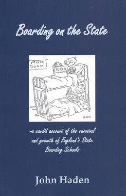 Boarding on the State: A Candid Account of the Survival & Growth of Boarding in England's State Boarding Schools (Paperback)