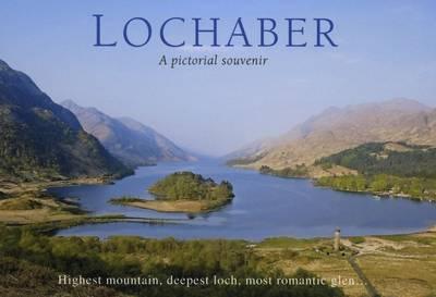 Lochaber - A Pictorial Souvenir: Highest Mountain, Deepest Loch, Most Romantic Glen... - Picturing Scotland (Hardback)
