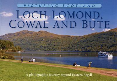 Loch Lomond, Cowal & Bute: Picturing Scotland - Picturing Scotland (Hardback)