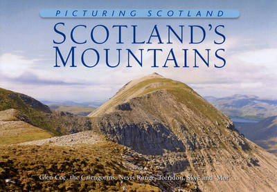 Picturing Scotland: Scotland's Mountains: Glen Coe, the Cairngorms, Nevis Range, Torridon, Skye and 'Mor'... - Picturing Scotland (Hardback)