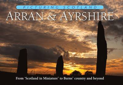 Arran & Ayrshire: Picturing Scotland - Picturing Scotland (Hardback)