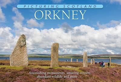 Orkney: Picturing Scotland: Astonishing monuments, amazing scenery, abundant wildlife and more ... - Picturing Scotland (Hardback)